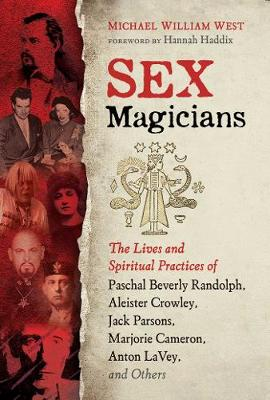 Sex Magicians: The Lives and Spiritual Practices of Paschal Beverly Randolph, Aleister Crowley, Jack Parsons, Marjorie Cameron, Anton LaVey, and Others book