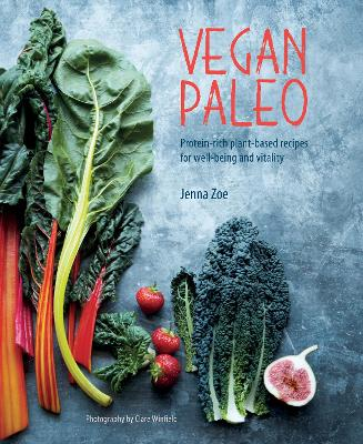 Vegan Paleo: Protein-Rich Plant-Based Recipes for Well-Being and Vitality by Jenna Zoe