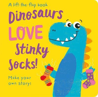Dinosaurs LOVE Stinky Socks! - Lift the Flap by Jenny Copper