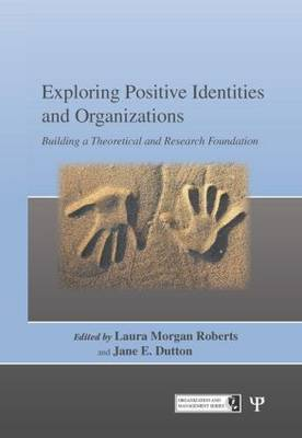 Exploring Positive Identities and Organizations by Jane E. Dutton