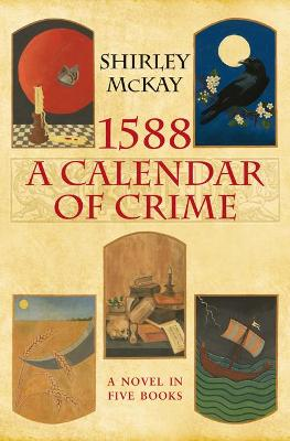 1588: A Calendar of Crime by Shirley McKay