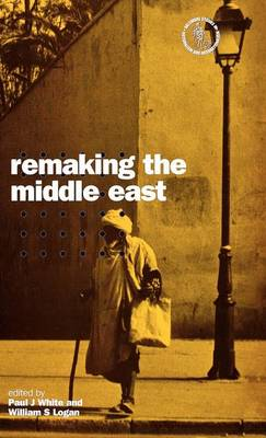 Remaking the Middle East by Paul J. White