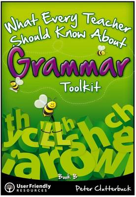 What Every Teacher Should Know About Grammar Toolkit  Book B by Peter Clutterbuck