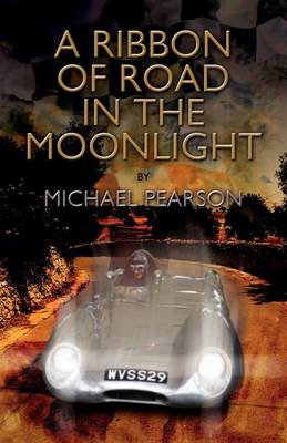 A Ribbon of Road in the Moonlight: The Targa Florio, the Toughest Road Race in the World, All Pegasus Had to Do to Survive Was Win by Michael Pearson