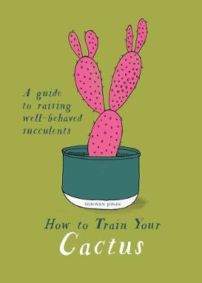 How to Train Your Cactus by Tonwen Jones