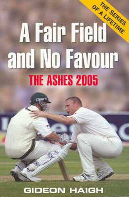 Fair Field and No Favour by Gideon Haigh
