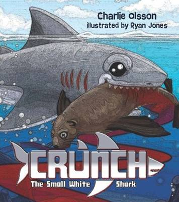 Crunch the Small White Shark by Charlie Olsson