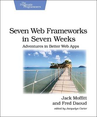 Seven Web Frameworks in Seven Weeks by Jack Moffitt