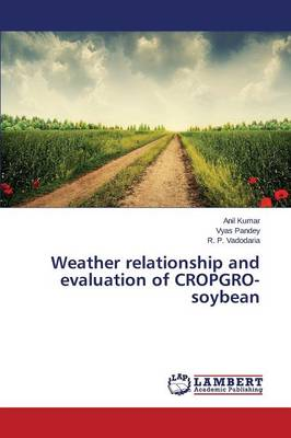 Weather Relationship and Evaluation of Cropgro-Soybean by Anil Kumar
