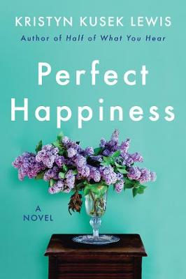Perfect Happiness: A Novel by Kristyn Kusek Lewis