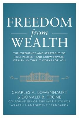 Freedom from Wealth: The Experience and Strategies to Help Protect and Grow Private Wealth by Charles Lowenhaupt
