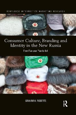 Consumer Culture, Branding and Identity in the New Russia: From Five-year Plan to 4x4 by Graham H.J. Roberts