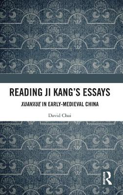 Reading Ji Kang's Essays: Xuanxue in Early Medieval China book