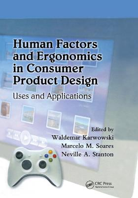 Human Factors and Ergonomics in Consumer Product Design: Uses and Applications by Waldemar Karwowski