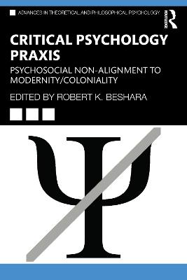 Critical Psychology Praxis: Psychosocial Non-Alignment to Modernity/Coloniality book