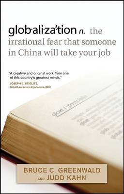 Globalization n. the Irrational Fear That Someone in China Will Take Your Job by Bruce C. N. Greenwald