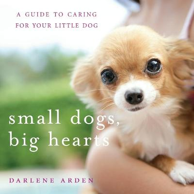 Small Dogs, Big Hearts by Darlene Arden