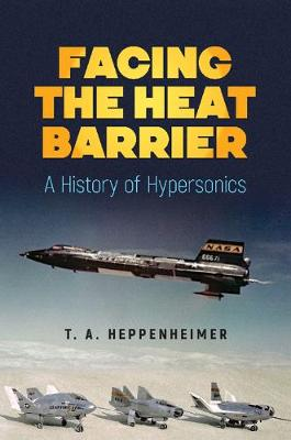 Facing the Heat Barrier by T.A. Heppenheimer