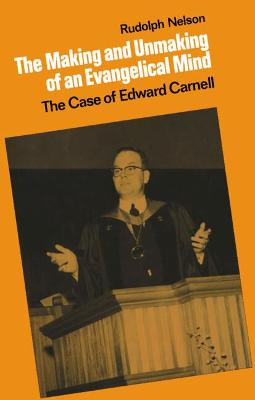 Making and Unmaking of an Evangelical Mind book