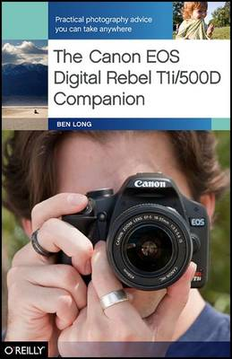 The Canon EOS Digital Rebel T1i/500D Companion by Ben Long