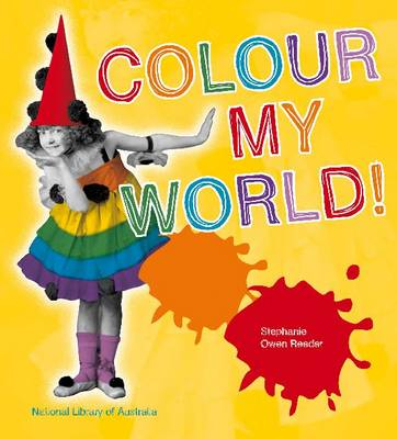 Colour My World! by Stephanie Owen Reeder