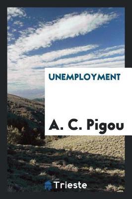 Unemployment by A C Pigou