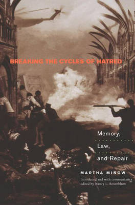 Breaking the Cycles of Hatred by Martha Minow