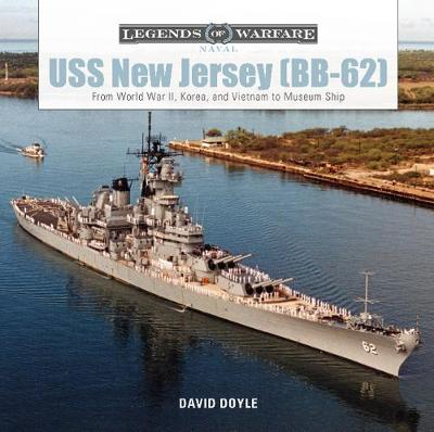 USS New Jersey (BB62): From World War II, Korea and Vietnam to Museum Ship by David Doyle