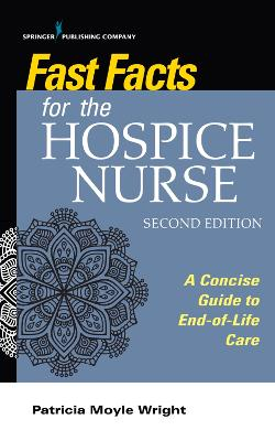 Fast Facts for the Hospice Nurse: A Concise Guide to End-of-Life Care by Patricia Moyle Wright