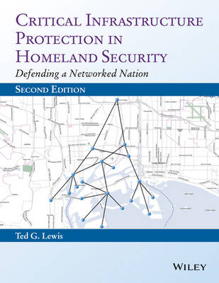 Critical Infrastructure Protection in Homeland Security by Ted G. Lewis