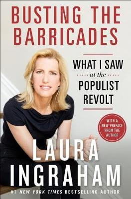 Billionaire at the Barricades: What I Saw at the Populist Revolt by Laura Ingraham