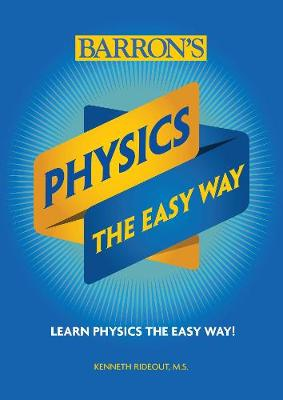 Physics The Easy Way by Kenneth Rideout, M.S.