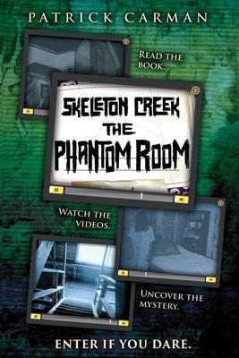 Skeleton Creek: Phantom Room by Patrick Carman