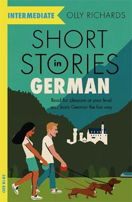 Short Stories in German for Intermediate Learners: Read for pleasure at your level, expand your vocabulary and learn German the fun way! book