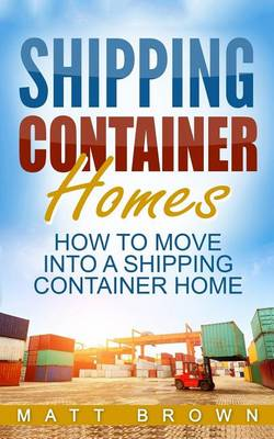 Shipping Container Homes by Matt Brown