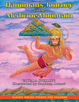 Hanumans Journey to the Medicine Mountain by Vatsala Sperling