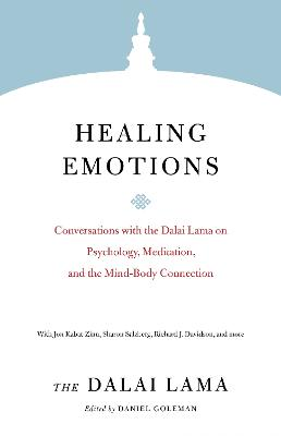 Healing Emotions: Conversations with the Dalai Lama on Psychology, Meditation, and the Mind-Body Connection by Dalai Lama