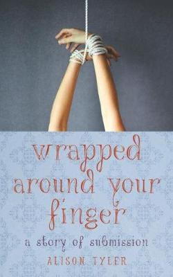 Wrapped Around Your Finger by Alison Tyler