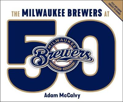 The Milwaukee Brewers at 50 by Adam McCalvy