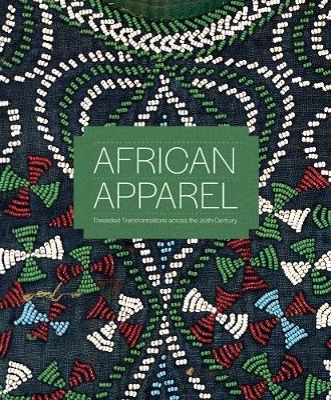 African Apparel: Threaded Transformations Across the 20th Century by Ryan MacKenzie Moon PhD