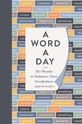 A Word a Day: 365 Words to Augment Your Vocabulary by Joseph Piercy