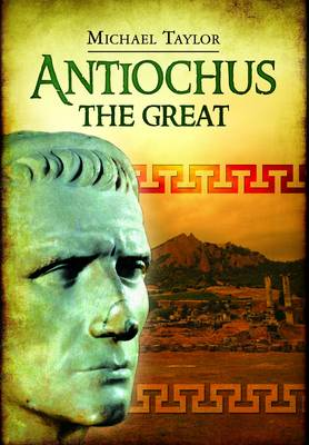 Antiochus The Great by Michael Taylor