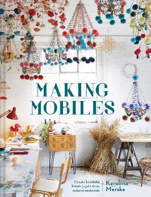 Making Mobiles: Create beautiful Polish pajaki from natural materials by Karolina Merska