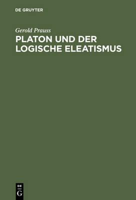 Platon und der logische Eleatismus by Gerold Prauss