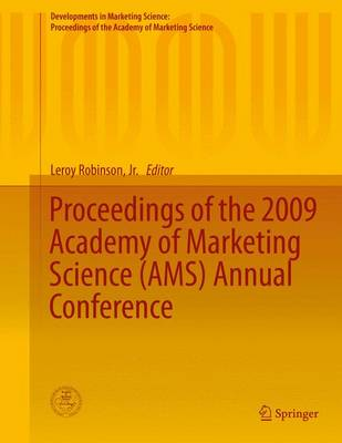 Proceedings of the 2009 Academy of Marketing Science (AMS) Annual Conference by Leroy Robinson, Jr.