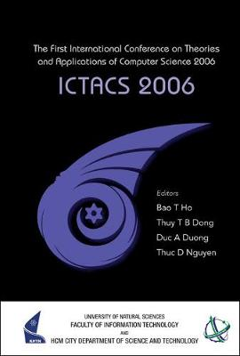 Ictacs 2006 - Proceedings Of The First International Conference On Theories And Applications Of Computer Science 2006 by Tu Bao Ho