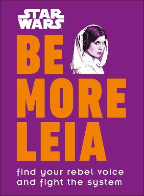 Star Wars Be More Leia: Find Your Rebel Voice And Fight The System by Christian Blauvelt
