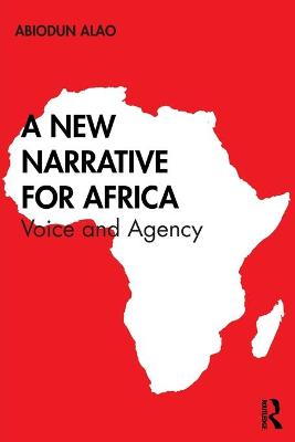 A New Narrative for Africa: Voice and Agency by Abiodun Alao