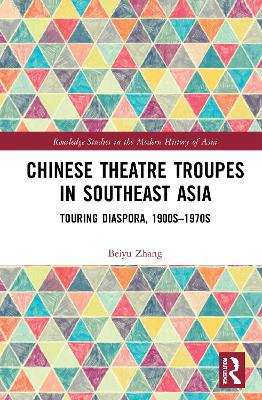Chinese Theatre Troupes in Southeast Asia: Touring Diaspora, 1900s-1970s book