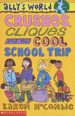 Crushes, Cliques and the Cool School Trip by Karen McCombie